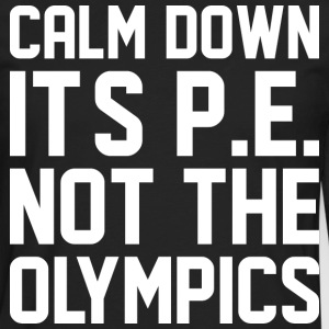 Calm Down Its PE Not The Olympics - Men's Premium Long Sleeve T-Shirt