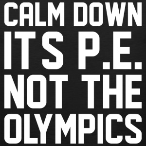 Calm Down Its PE Not The Olympics - Men's Premium Tank