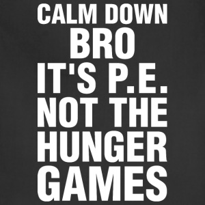 Calm Down Bro Its PE Not The Hunger Games - Adjustable Apron