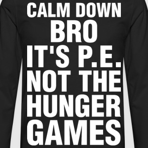 Calm Down Bro Its PE Not The Hunger Games - Men's Premium Long Sleeve T-Shirt
