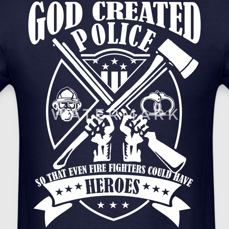 God Created Police So Firefighters Can Have Heroes - Men's T-Shirt