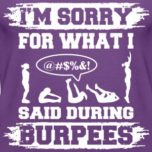 I Am Sorry For What I Said During Burpees Gym - Women's Premium Tank Top