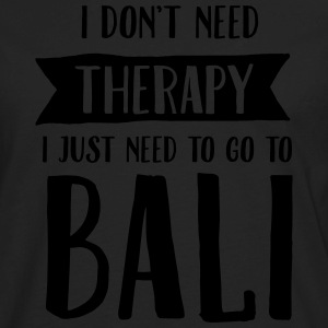 I Don't Need Therapy - I Just Need To Go To Bali T-Shirts - Men's Premium Long Sleeve T-Shirt