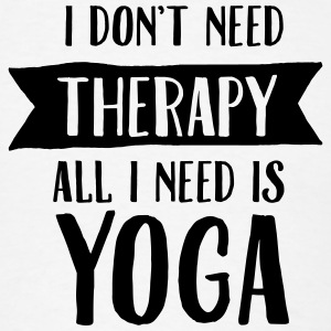 I Don't Need Therapy - All I Need Is Yoga Long Sleeve Shirts - Men's T-Shirt