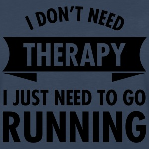 I Don't Need Therapy - I Just Need To Go Running Tank Tops - Men's Premium Long Sleeve T-Shirt