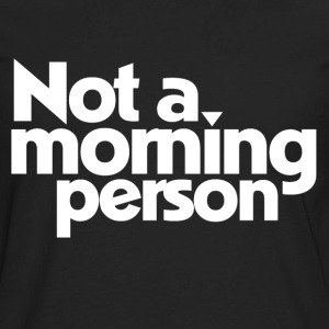 Not a morning person funny - Men's Premium Long Sleeve T-Shirt