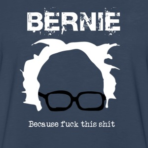 Bernie Because Fuck This Shit - Men's Premium Long Sleeve T-Shirt