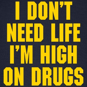 I Don't Need Life I'm High On Drugs T-Shirts - Baseball Cap
