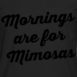 Mornings Are For Mimosas T-Shirts - Men's Premium Long Sleeve T-Shirt