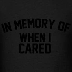 In Memory Of When I Cared - Men's T-Shirt