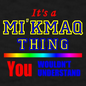 It's A  MI'KMAQ THING  YOU WOULDN'T UNDERSTAND - Men's T-Shirt
