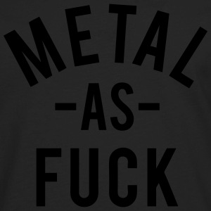 Metal As Fuck T-Shirts - Men's Premium Long Sleeve T-Shirt