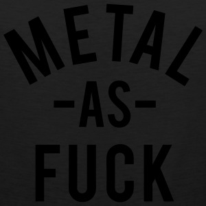 Metal As Fuck T-Shirts - Men's Premium Tank
