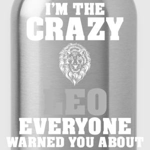 Im The Crazy Leo Everyone Warned You About - Water Bottle