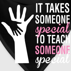 It Takes Someone Special To Teach Someone - Bandana