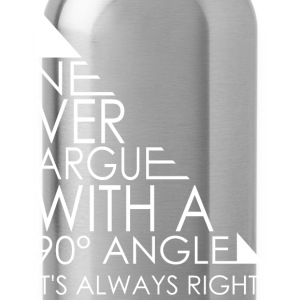 Never Argue With A 90 Angle Its Always Right Math - Water Bottle