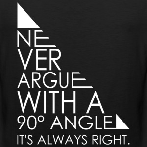 Never Argue With A 90 Angle Its Always Right Math - Men's Premium Tank