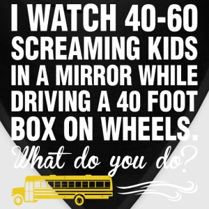I Watch 40 60 Screaming Kids Driving 50 Foot Box - Bandana