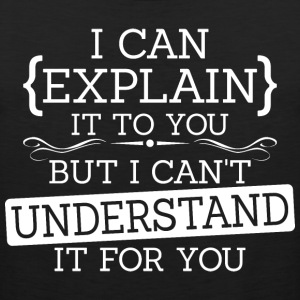 I Can Explain It To You But I Cant Understand - Men's Premium Tank