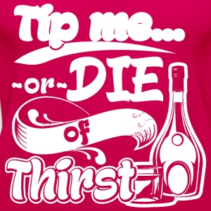 Tip Me Or Die Of Thirst Bartender Waiter Waitress - Women's Premium Tank Top