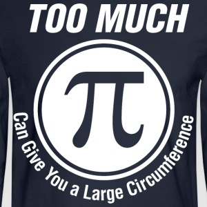 Too Much Pi Can Give You Large Circumference Math - Men's Long Sleeve T-Shirt