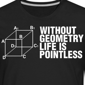 Without Geometry Life Is Pointless Math - Men's Premium Long Sleeve T-Shirt