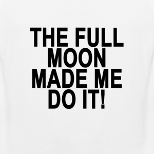 the_full_moon_made_me_do_it - Men's Premium Tank