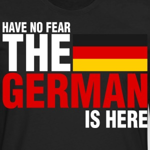 Have No Fear The German Is Here - Men's Premium Long Sleeve T-Shirt