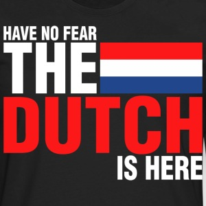 Have No Fear The Dutch Is Here - Men's Premium Long Sleeve T-Shirt