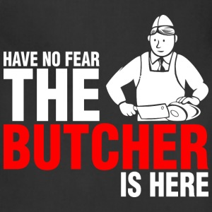 Have No Fear The Butcher Is Here - Adjustable Apron