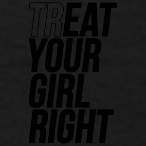 treat your girl right Mugs & Drinkware - Men's T-Shirt