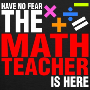 Have No Fear The Math Teacher Is Here - Men's Premium Tank