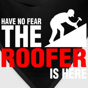 Have No Fear The Roofer Is Here - Bandana