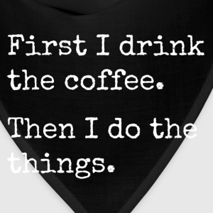 first i drink the coffee, then I do the things Women's T-Shirts - Bandana