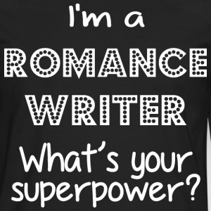 I Am A Romance Writer Whats Your Superpower - Men's Premium Long Sleeve T-Shirt