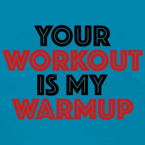 Your workout is my warmup Tanks - Women's T-Shirt
