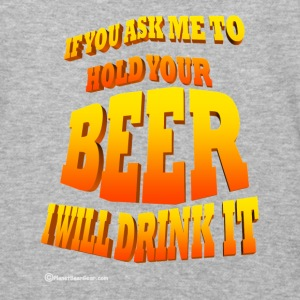 If You Ask Me To Hold Your Beer Men's Colorblock H - Baseball T-Shirt