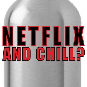 Netflix and Chill? - Water Bottle