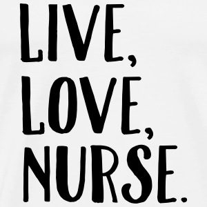 Live, Love, Nurse. Polo Shirts - Men's Premium T-Shirt