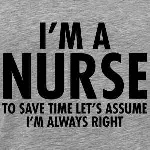 I'm A Nurse - To Save Time Let's Assume... Tanks - Men's Premium T-Shirt