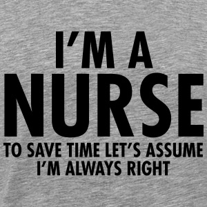 I'm A Nurse - To Save Time Let's Assume... Hoodies - Men's Premium T-Shirt
