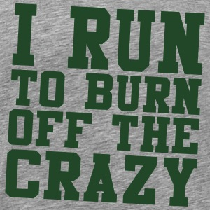 I RUN TO BURN OFF THE CRAZY Long Sleeve Shirts - Men's Premium T-Shirt