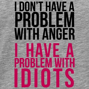 NO ANGER PROB - PROB WITH IDIOTS Sweatshirts - Men's Premium T-Shirt