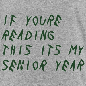 IF YOURE READING THIS ITS MY SENIOR YEAR Sweatshirts - Toddler Premium T-Shirt