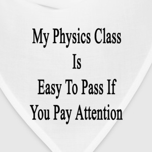 my_physics_class_is_easy_to_pass_if_you_ T-Shirts - Bandana