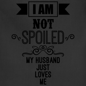 I Am Not Spoiled My Husband Just Loves Me Women's T-Shirts - Adjustable Apron