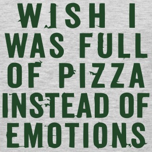 WISH I WAS FULL OF PIZZA INSTEAD OF EMOTIONS Hoodies - Men's Premium Long Sleeve T-Shirt