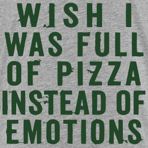 WISH I WAS FULL OF PIZZA INSTEAD OF EMOTIONS Sweatshirts - Toddler Premium T-Shirt