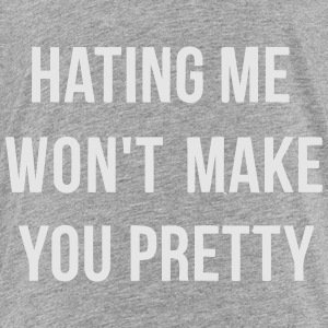 HATING ME WON'T MAKE YOU PRETTY! Sweatshirts - Toddler Premium T-Shirt