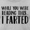 While You Were Reading This I Farted. T-Shirts - Men's T-Shirt by American Apparel